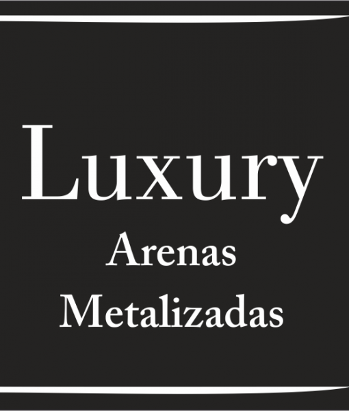 LUXURY ARENAS METALIZADAS